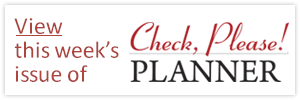 View this week's Issue of Check, Please! Planner